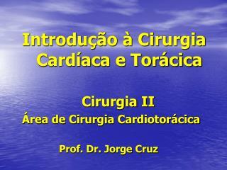 Introdução à Cirurgia Cardíaca e Torácica Cirurgia II Área de Cirurgia  Cardiotorácica