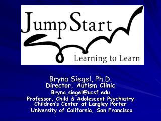 Bryna Siegel, Ph.D. Director, Autism Clinic Bryna.siegel@ucsf