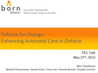 Trifecta for Change:  Enhancing Antenatal Care in Ontario