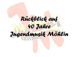 Rückblick auf  40 Jahre  Jugendmusik Möhlin