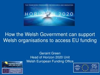How the Welsh Government can support Welsh organisations to access EU funding Geraint Green
