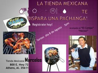 La  Tienda  Mexicana MARCELOS   te dispara una pachanga !