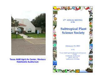 67 th   ANNUAL MEETING of the    Subtropical Plant Science Society February 15, 2013 at the