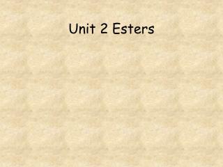Unit 2 Esters