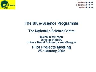 The UK e-Science Programme & The National e-Science Centre Malcolm Atkinson