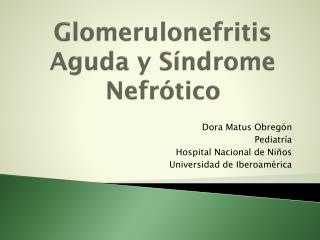 Glomerulonefritis  Aguda y Síndrome Nefrótico
