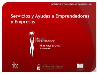 Servicios y Ayudas a Emprendedores  y Empresas  6  de mayo de 2009 Lanzarote