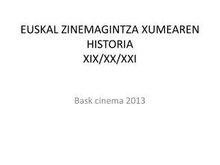 EUSKAL ZINEMAGINTZA XUMEAREN HISTORIA XIX/XX/XXI