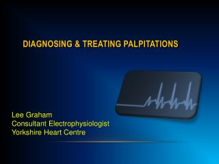 DIAGNOSING & TREATING PALPITATIONS