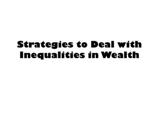 Strategies to Deal with Inequalities in Wealth