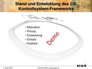 Stand und Entwicklung des  CS -Kontrollsystem-Frameworks