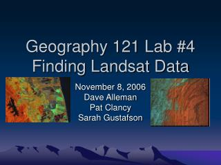 Geography 121 Lab #4 Finding Landsat Data
