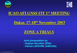ICAO AFI GNSS ITF 1 st  MEETING  Dakar, 17-18 th  November 2003 ZONE A TRIALS