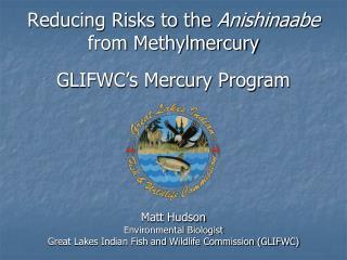 Reducing Risks to the  Anishinaabe  from  Methylmercury GLIFWC's Mercury Program
