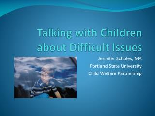 Talking with Children about Difficult Issues