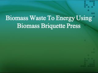 Biomass Waste To Energy Using Biomass Briquette Press