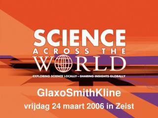 GlaxoSmithKline vrijdag 24 maart 2006 in Zeist