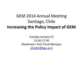 GEM 2014 Annual Meeting Santiago, Chile Increasing the Policy Impact of GEM