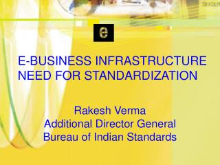 E-BUSINESS INFRASTRUCTURE NEED FOR STANDARDIZATION