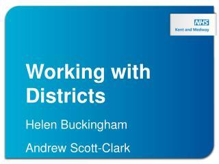 Working with Districts Helen Buckingham Andrew Scott-Clark