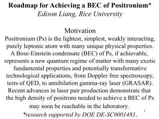 Roadmap for Achieving a BEC of Positronium * Edison Liang, Rice University Motivation
