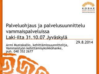Palveluohjaus ja palvelusuunnittelu vammaispalveluissa Laki-ilta 31.10.07 Jyväskylä