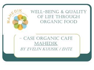 – case Organic Cafe  Mahedik By Evelin Kuusik / EHTE
