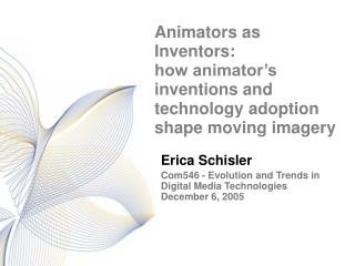 Animators as Inventors: how animator s inventions and technology adoption shape moving imagery
