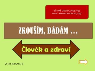 ZŠ a MŠ Olšovec,  přísp .  org .  Autor : Helena Jordánová, Mgr.