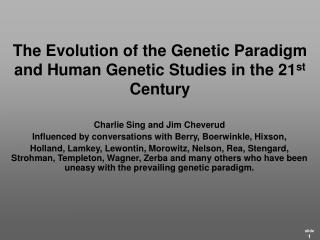 The Evolution of the Genetic Paradigm and Human Genetic Studies in the 21 st  Century
