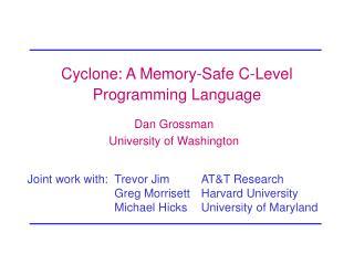 Cyclone: A Memory-Safe C-Level Programming Language