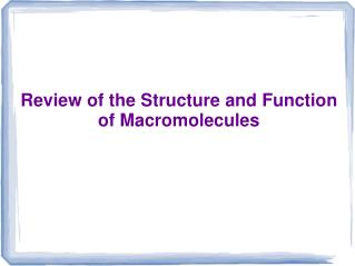 Review of the Structure and Function of Macromolecules