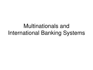 Multinationals and International Banking Systems