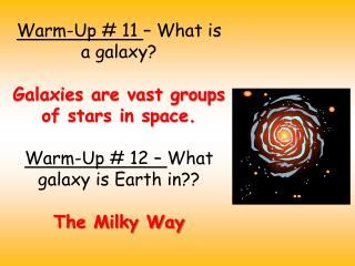 Warm-Up # 11  – What is a galaxy? Galaxies are vast groups of stars in space.