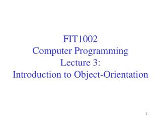 FIT1002 Computer Programming Lecture 3: Introduction to Object-Orientation