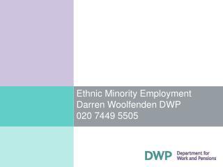 Ethnic Minority Employment Darren Woolfenden DWP 020 7449 5505