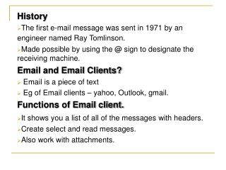 History The first e-mail message was sent in 1971 by an engineer named Ray Tomlinson.