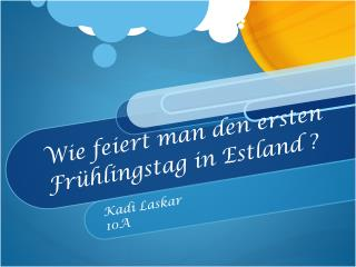 Wie feiert man den ersten Frühlingstag in Estland ?