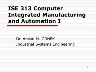 ISE 313 Computer Integrated Manufacturing and Automation I