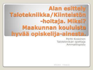 Pertti Koskinen Talotekniikan opettaja Ammattiopisto
