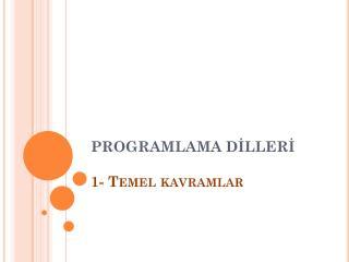 PROGRAMLAMA DİLLERİ 1- Temel kavramlar