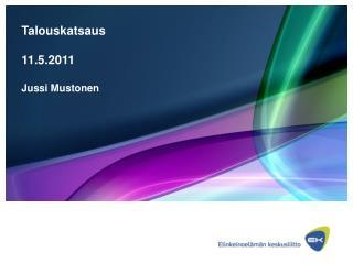 Talouskatsaus 11.5.2011 Jussi Mustonen