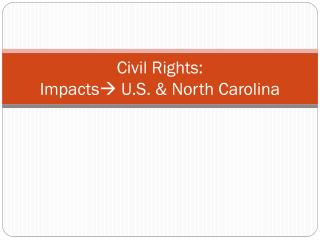 Civil Rights: Impacts  U.S. & North Carolina