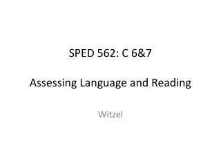 SPED 562: C 6&7 Assessing Language and Reading