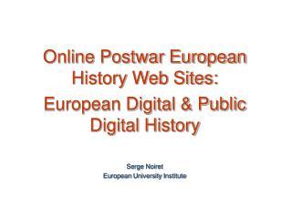 Online Postwar European History Web Sites: European Digital & Public Digital History Serge  Noiret