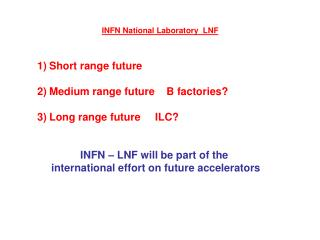 Short range future  Medium range future    B factories? Long range future     ILC?