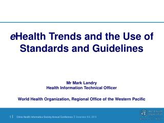 e Health Trends and the Use of Standards and Guidelines Mr Mark Landry