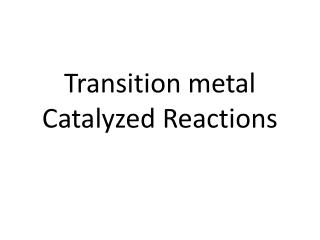 Transition metal Catalyzed Reactions