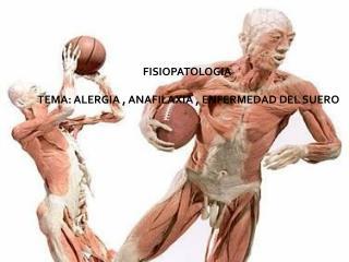 FISIOPATOLOGIA  TEMA:  ALERGIA , ANAFILAXIA , ENFERMEDAD DEL SUERO