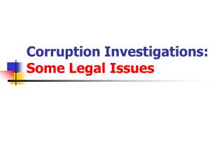 Corruption Investigations:  Some Legal Issues